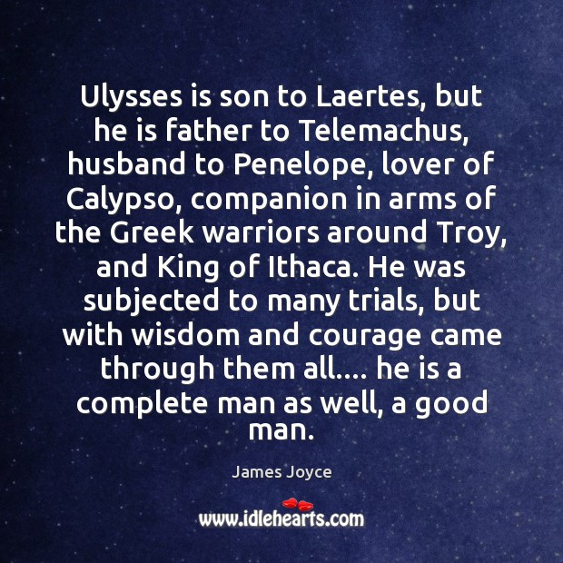 Ulysses is son to Laertes, but he is father to Telemachus, husband Image