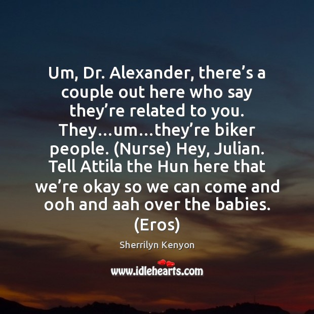 Um, Dr. Alexander, there's a couple out here who say they' Image
