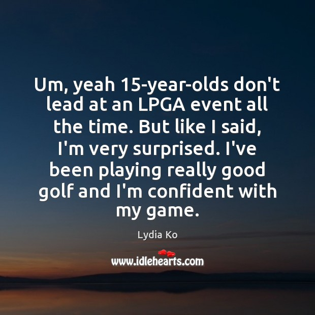 Um, yeah 15-year-olds don't lead at an LPGA event all the time. Image