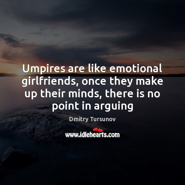 Umpires are like emotional girlfriends, once they make up their minds, there Image