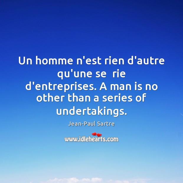 Un homme n'est rien d'autre qu'une se  rie d'entreprises. A man is Image
