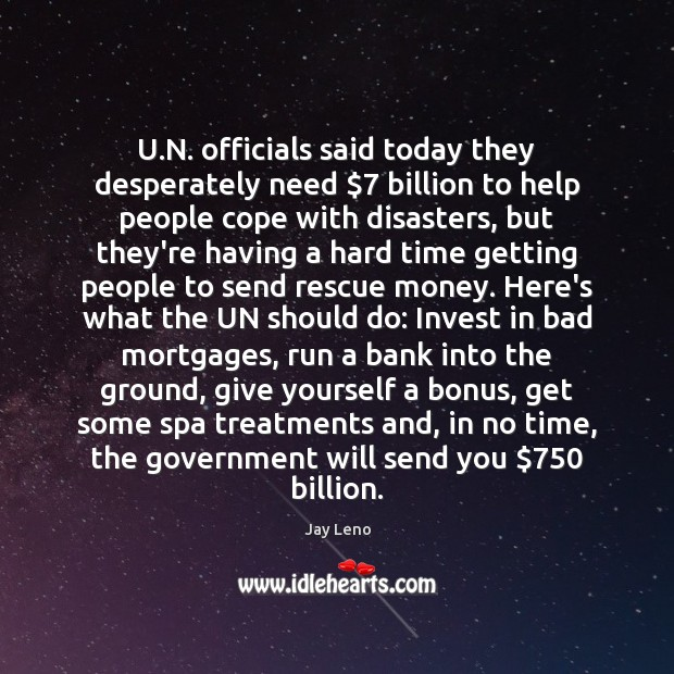 U.N. officials said today they desperately need $7 billion to help people Government Quotes Image