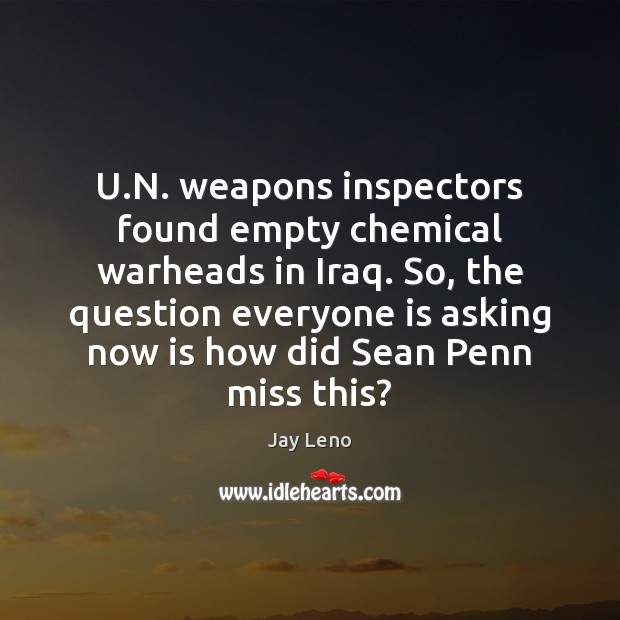 U.N. weapons inspectors found empty chemical warheads in Iraq. So, the Image
