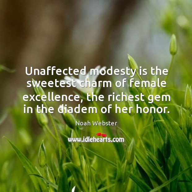 Unaffected modesty is the sweetest charm of female excellence, the richest gem Image