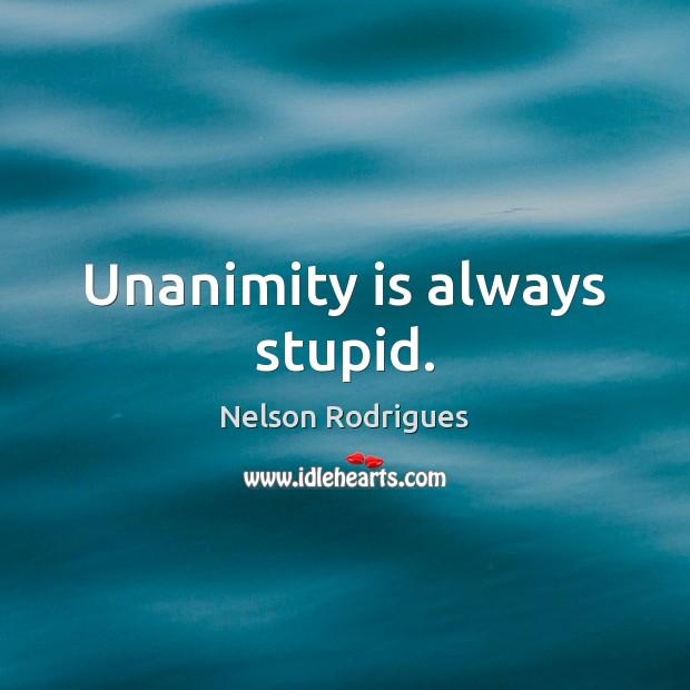 Image, Unanimity is always stupid.