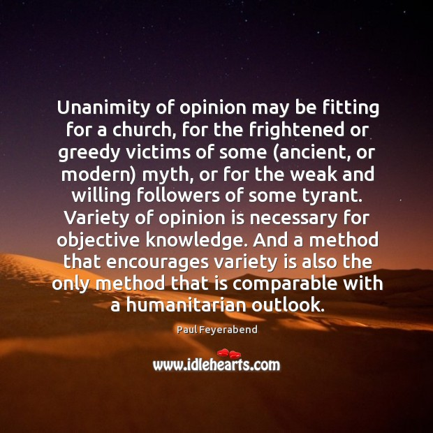 Unanimity of opinion may be fitting for a church, for the frightened Paul Feyerabend Picture Quote