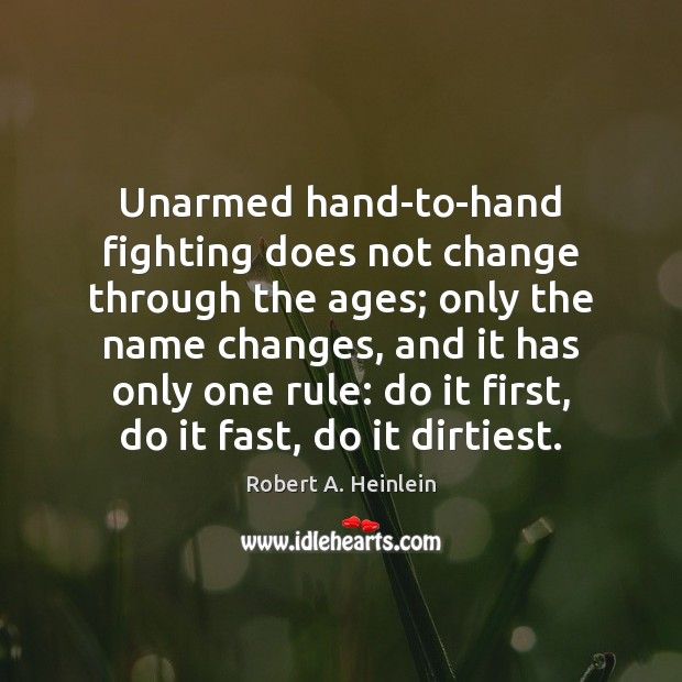 Unarmed hand-to-hand fighting does not change through the ages; only the name Robert A. Heinlein Picture Quote