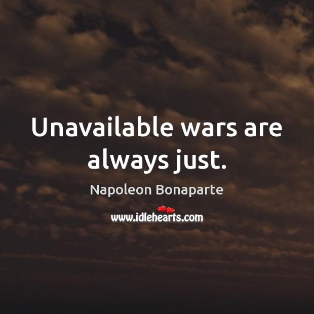 Unavailable wars are always just. Napoleon Bonaparte Picture Quote