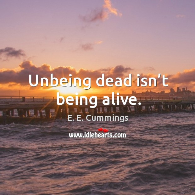 Image, Unbeing dead isn't being alive.