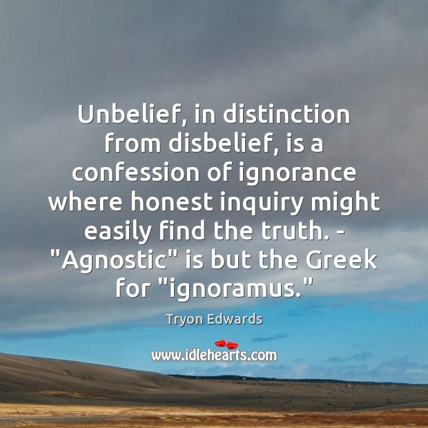 Unbelief, in distinction from disbelief, is a confession of ignorance where honest Tryon Edwards Picture Quote