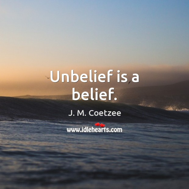 Unbelief is a belief. Image