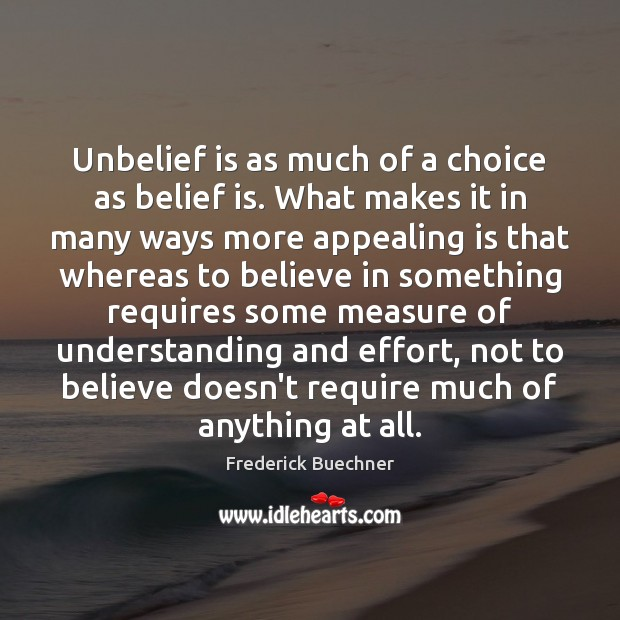 Unbelief is as much of a choice as belief is. What makes Belief Quotes Image