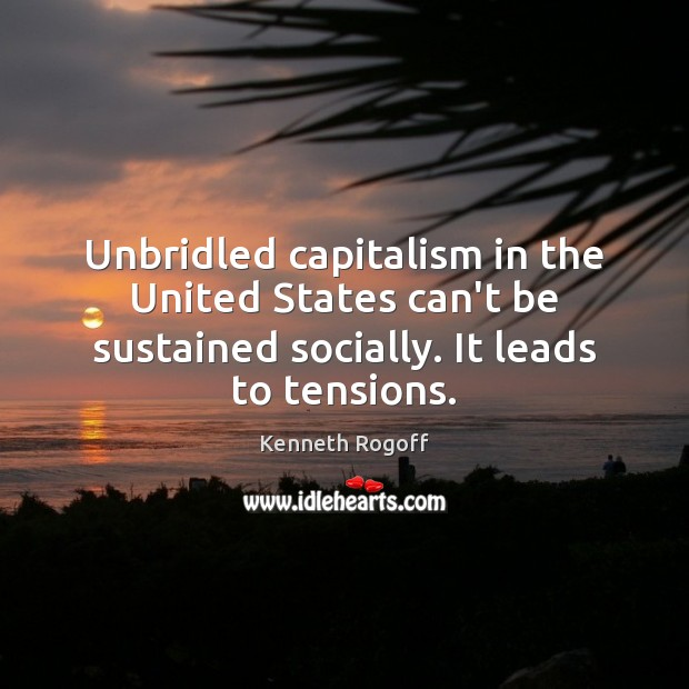 Image, Unbridled capitalism in the United States can't be sustained socially. It leads