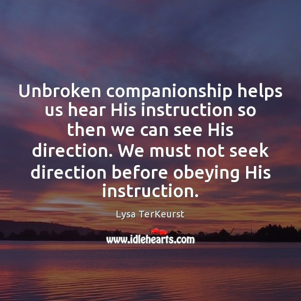 Unbroken companionship helps us hear His instruction so then we can see Lysa TerKeurst Picture Quote