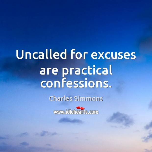 Uncalled for excuses are practical confessions. Image