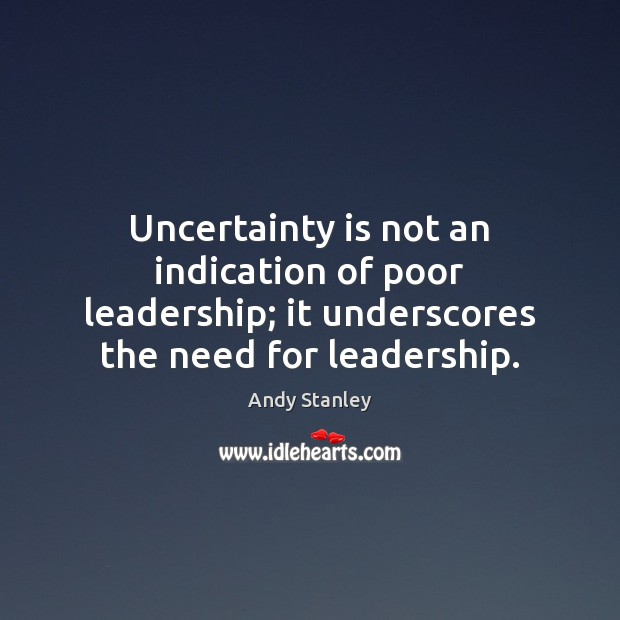 Image, Uncertainty is not an indication of poor leadership; it underscores the need