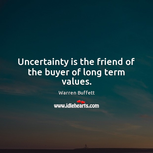Uncertainty is the friend of the buyer of long term values. Warren Buffett Picture Quote