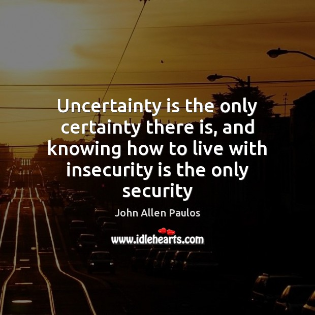 Uncertainty is the only certainty there is, and knowing how to live Image