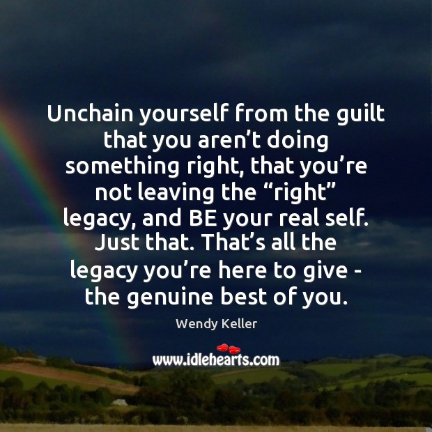 Unchain yourself from the guilt that you aren't doing something right, Image