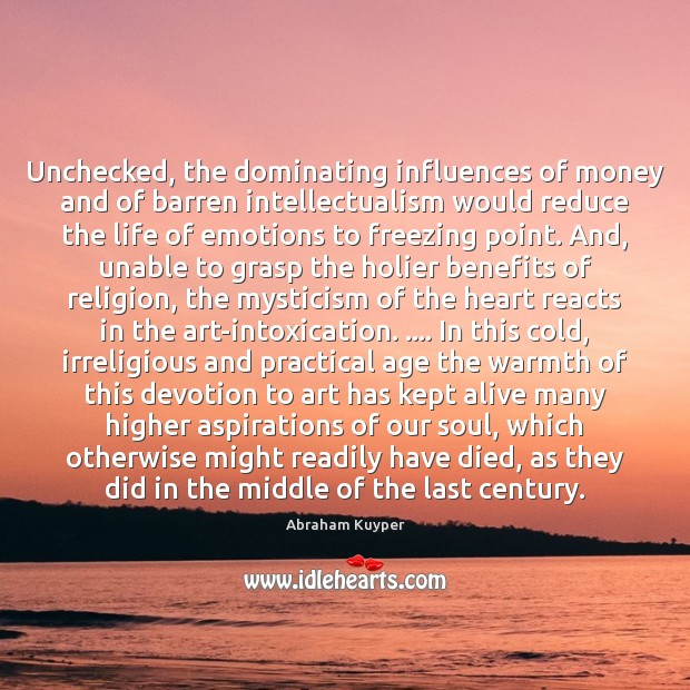 Image, Unchecked, the dominating influences of money and of barren intellectualism would reduce