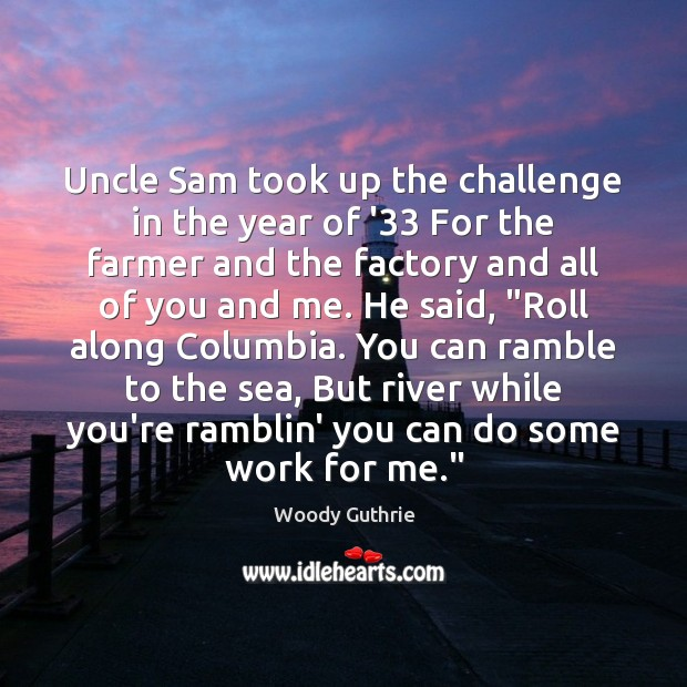 Uncle Sam took up the challenge in the year of '33 For Woody Guthrie Picture Quote