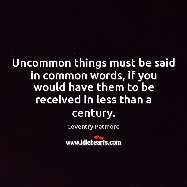 Uncommon things must be said in common words, if you would have Image