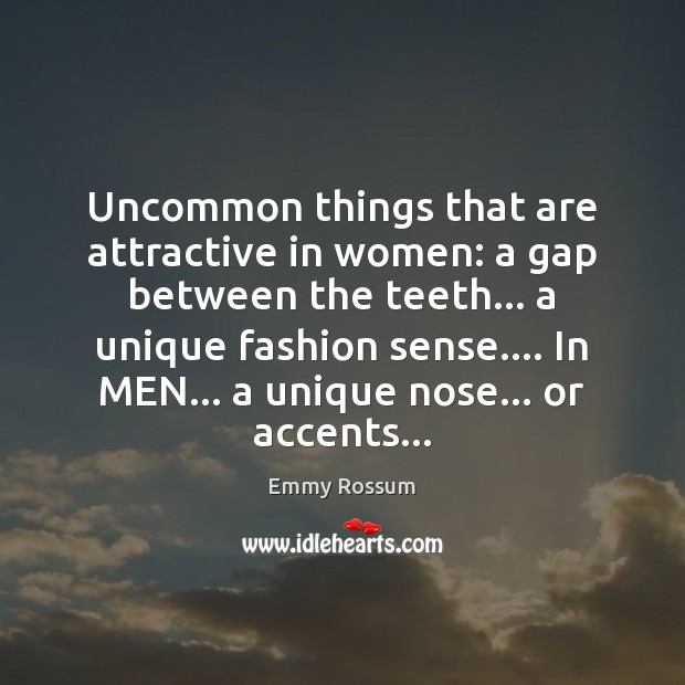 Uncommon things that are attractive in women: a gap between the teeth… Emmy Rossum Picture Quote