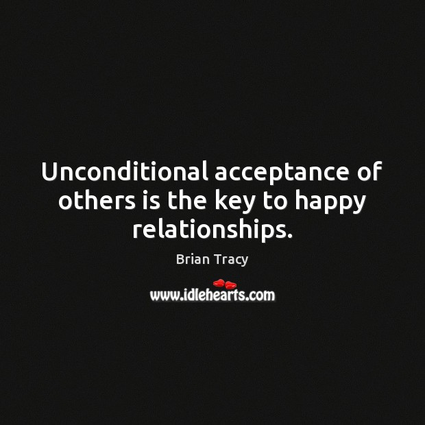 Image, Unconditional acceptance of others is the key to happy relationships.