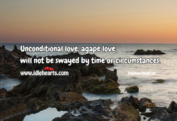 Unconditional love, will not be swayed by time. Unconditional Love Quotes Image