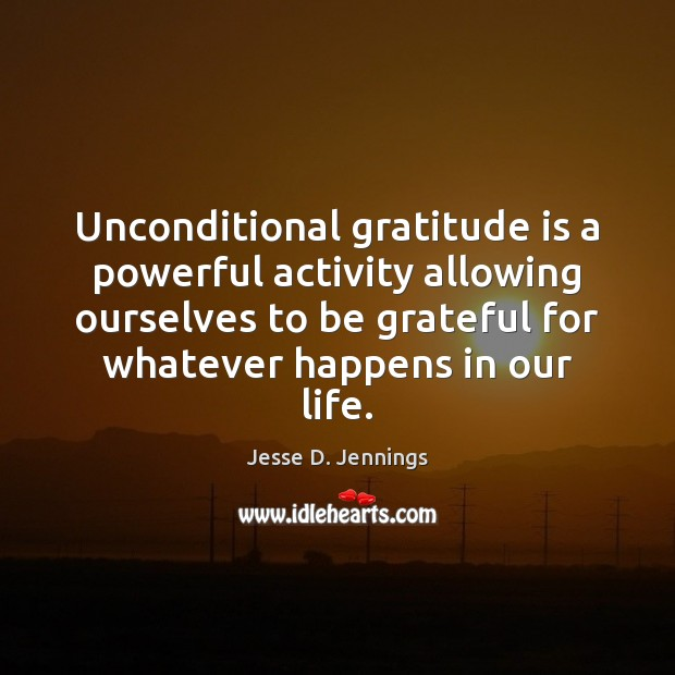 Unconditional gratitude is a powerful activity allowing ourselves to be grateful for Gratitude Quotes Image