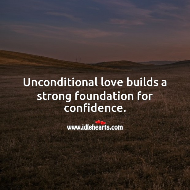 Unconditional love builds a strong foundation for confidence. Confidence Quotes Image