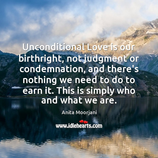 Image, Unconditional Love is our birthright, not judgment or condemnation, and there's nothing