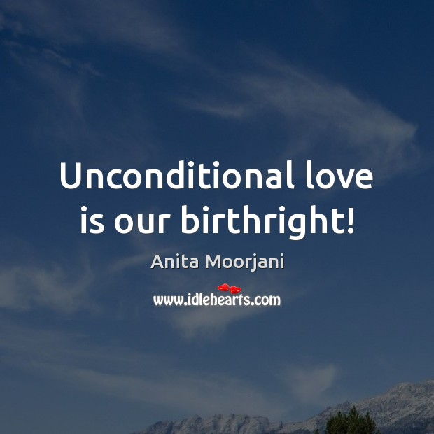 Unconditional love is our birthright! Image