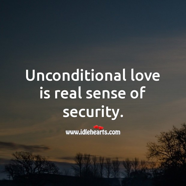 Unconditional love is real sense of security. Unconditional Love Quotes Image