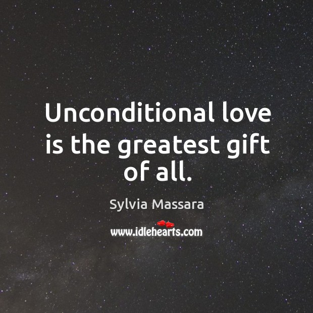 Unconditional love is the greatest gift of all. Unconditional Love Quotes Image