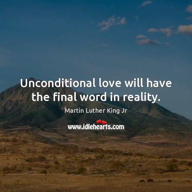 Image, Unconditional love will have the final word in reality.