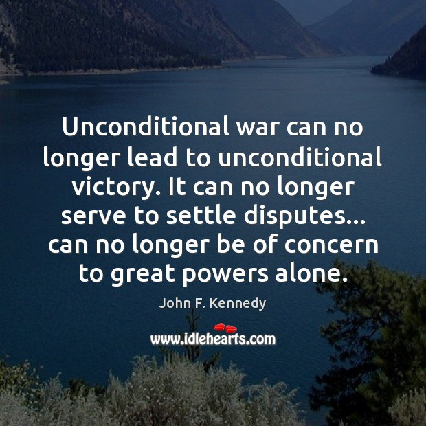 Unconditional war can no longer lead to unconditional victory. It can no Image