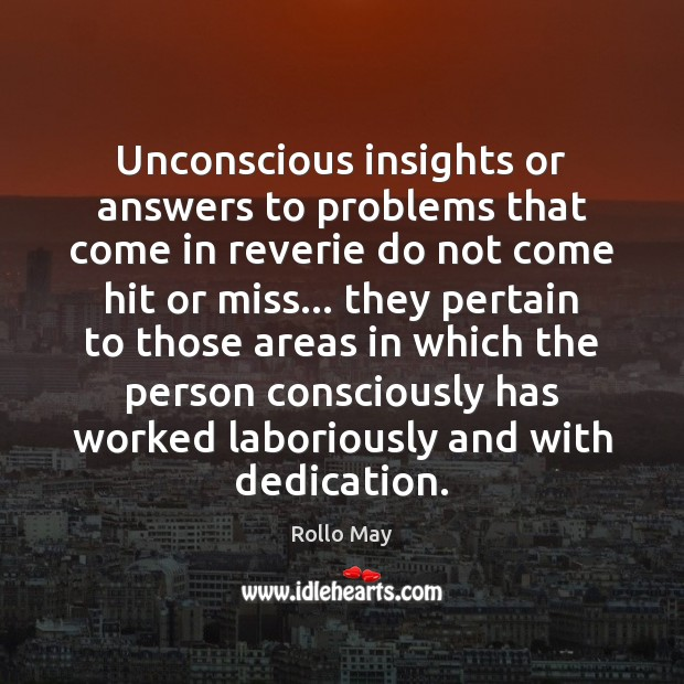 Unconscious insights or answers to problems that come in reverie do not Rollo May Picture Quote