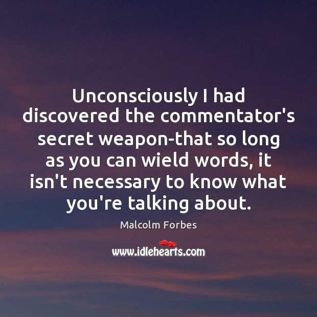 Image, Unconsciously I had discovered the commentator's secret weapon-that so long as you