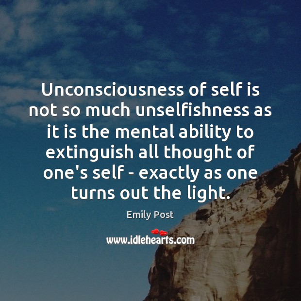 Image, Unconsciousness of self is not so much unselfishness as it is the