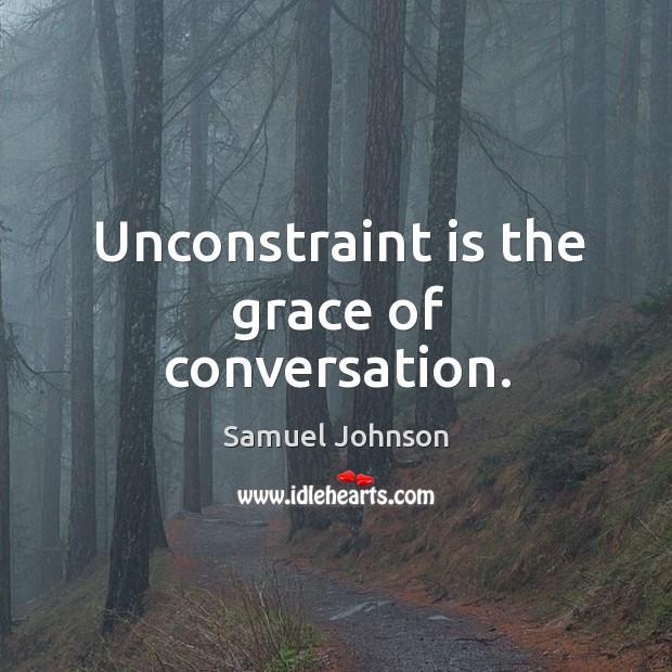 Unconstraint is the grace of conversation. Image