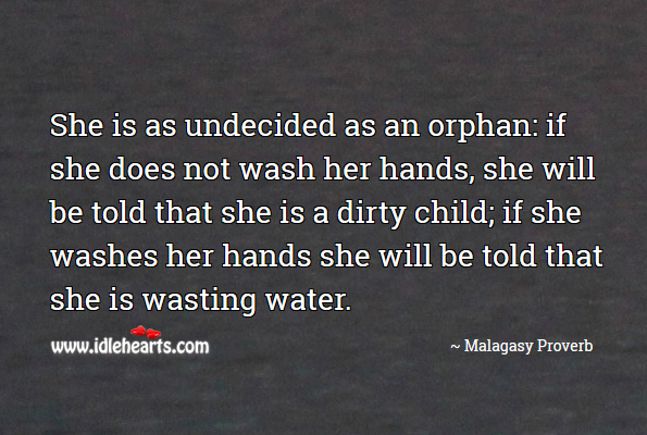 She is as undecided as an orphan. Image