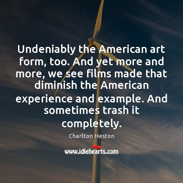 Image, Undeniably the American art form, too. And yet more and more, we