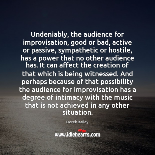 Undeniably, the audience for improvisation, good or bad, active or passive, sympathetic Image