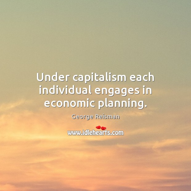 Image, Under capitalism each individual engages in economic planning.