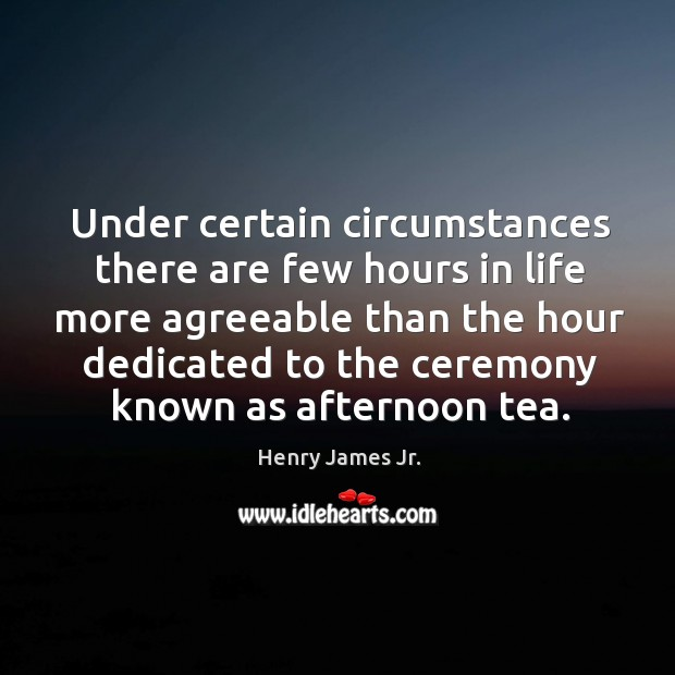 Image, Under certain circumstances there are few hours in life more agreeable than the hour