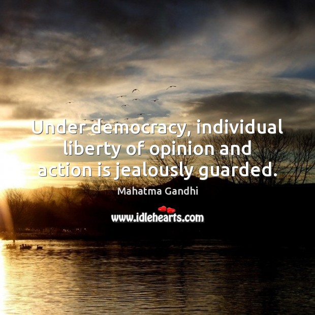 Under democracy, individual liberty of opinion and action is jealously guarded. Action Quotes Image