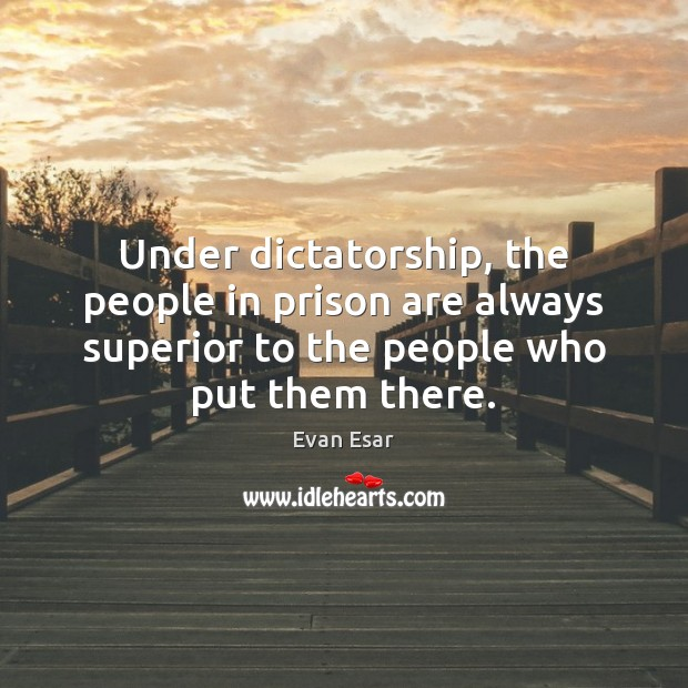 Under dictatorship, the people in prison are always superior to the people Image