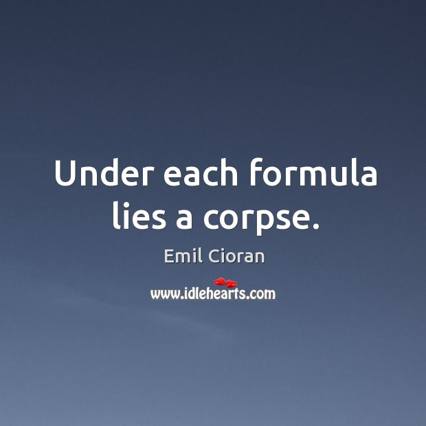 Under each formula lies a corpse. Image