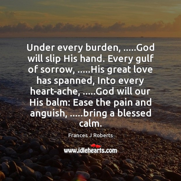 Image, Under every burden, …..God will slip His hand. Every gulf of sorrow, …..